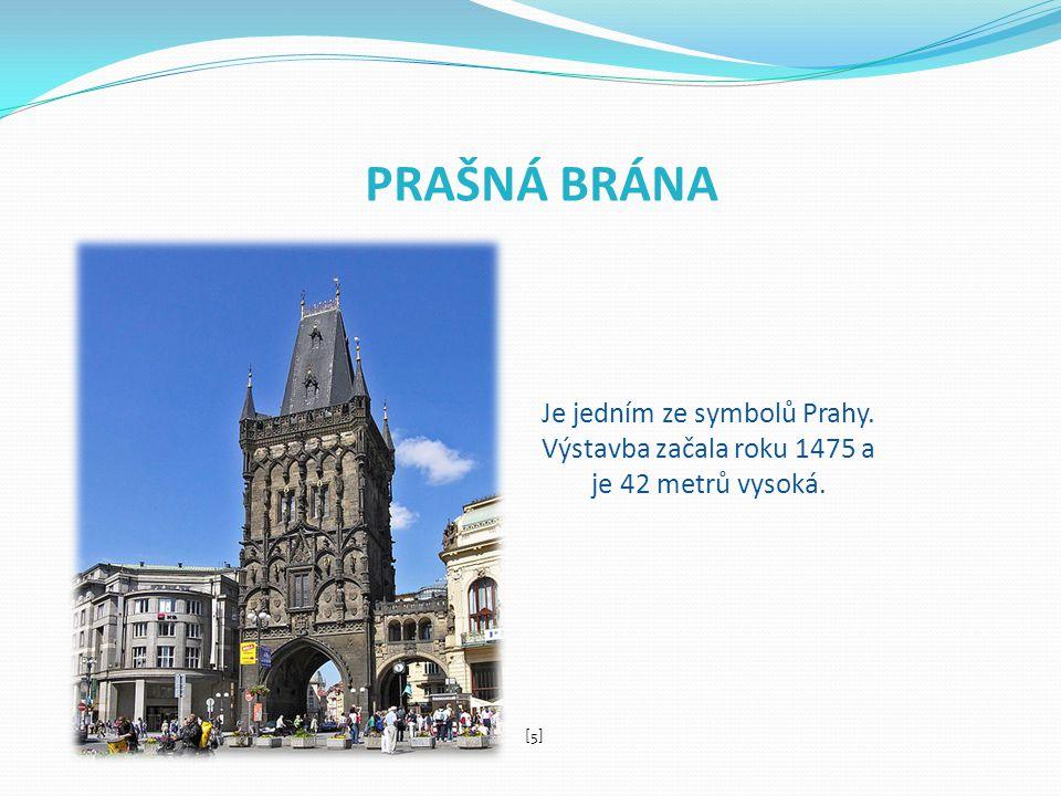 PRAŠNÁ BRÁNA Je jedním ze symbolů Prahy. Výstavba začala roku 1475 a je 42 metrů vysoká. [5]